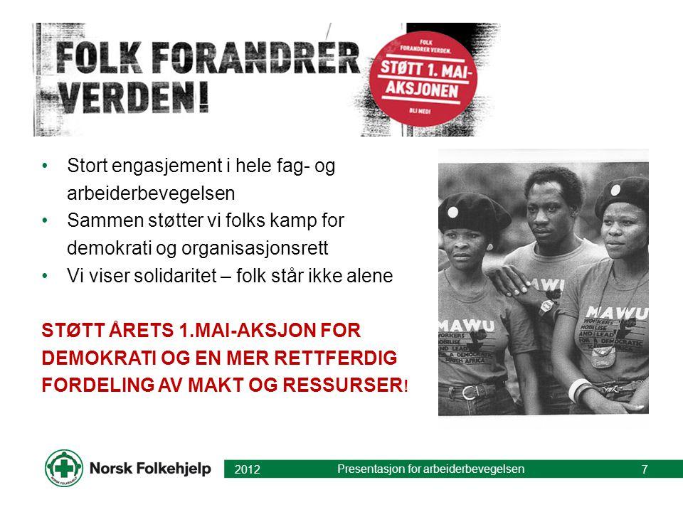 •Stort engasjement i hele fag- og arbeiderbevegelsen •Sammen støtter vi folks kamp for demokrati og organisasjonsrett •Vi viser solidaritet – folk stå
