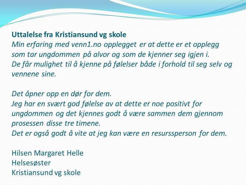 Uttalelse fra Kristiansund vg skole Min erfaring med venn1.no opplegget er at dette er et opplegg som tar ungdommen på alvor og som de kjenner seg igj