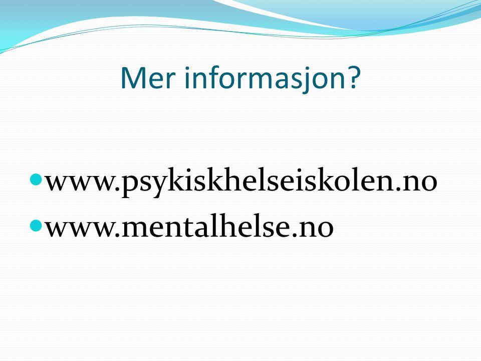Mer informasjon?  www.psykiskhelseiskolen.no  www.mentalhelse.no