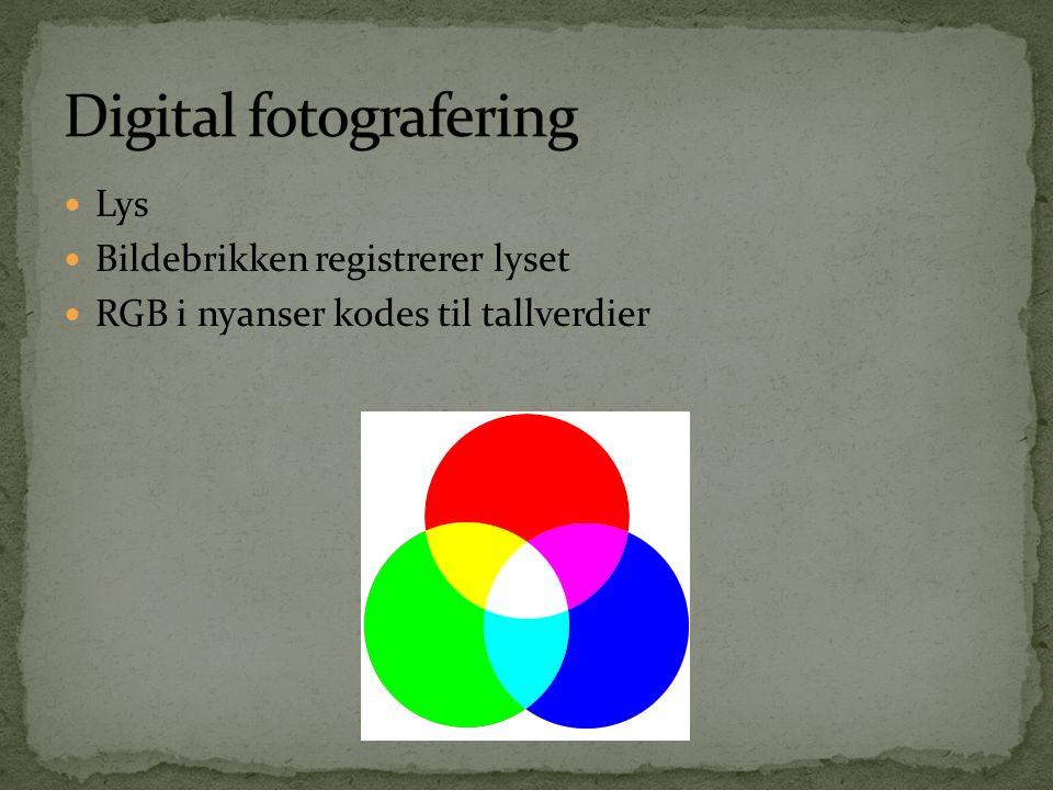  Lys  Bildebrikken registrerer lyset  RGB i nyanser kodes til tallverdier  Bildebrikke: crop , fullformat etc
