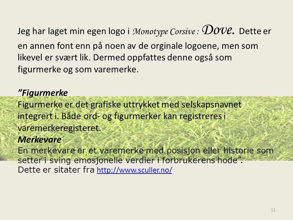 Jeg har laget min egen logo i Monotype Corsive : Dove. Dette er en annen font enn på noen av de orginale logoene, men som likevel er svært lik. Dermed