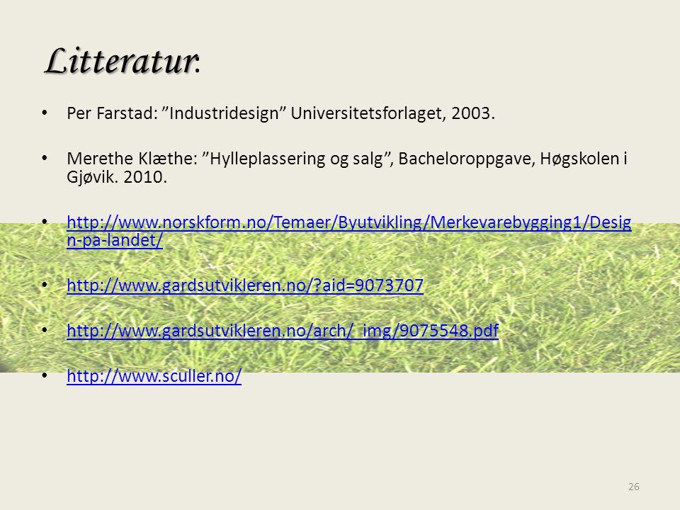 "Litteratur Litteratur : • Per Farstad: ""Industridesign"" Universitetsforlaget, 2003. • Merethe Klæthe: ""Hylleplassering og salg"", Bacheloroppgave, Høgs"