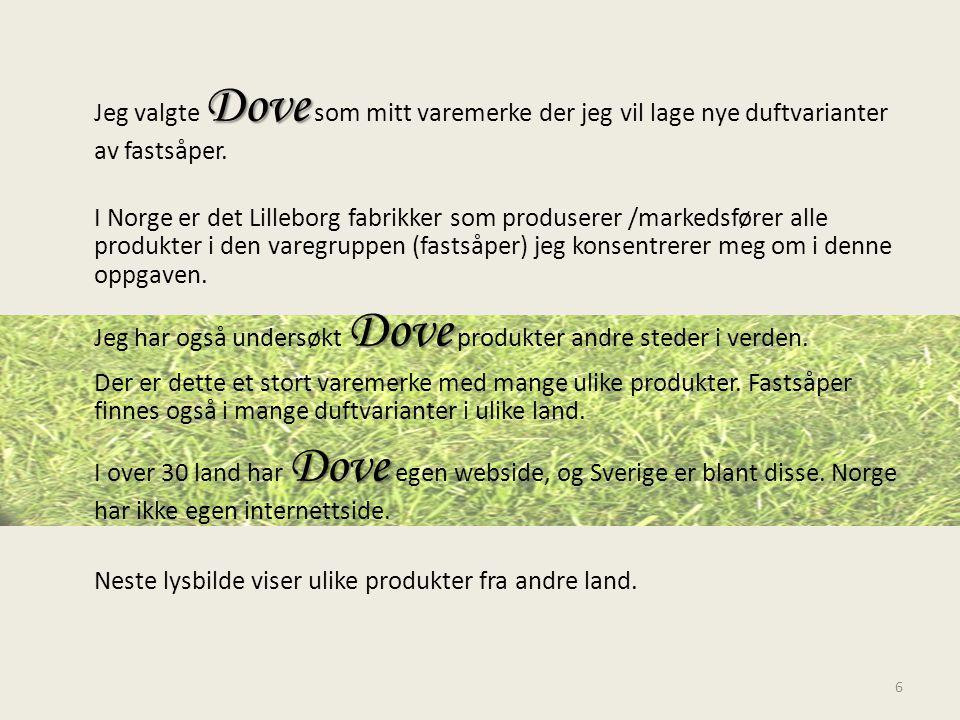 Dove Jeg valgte Dove som mitt varemerke der jeg vil lage nye duftvarianter av fastsåper. I Norge er det Lilleborg fabrikker som produserer /markedsfør