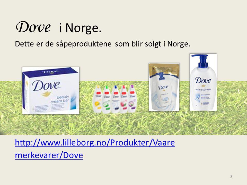 Dove i Norge. Dette er de såpeproduktene som blir solgt i Norge. http://www.lilleborg.no/Produkter/Vaare merkevarer/Dove 8