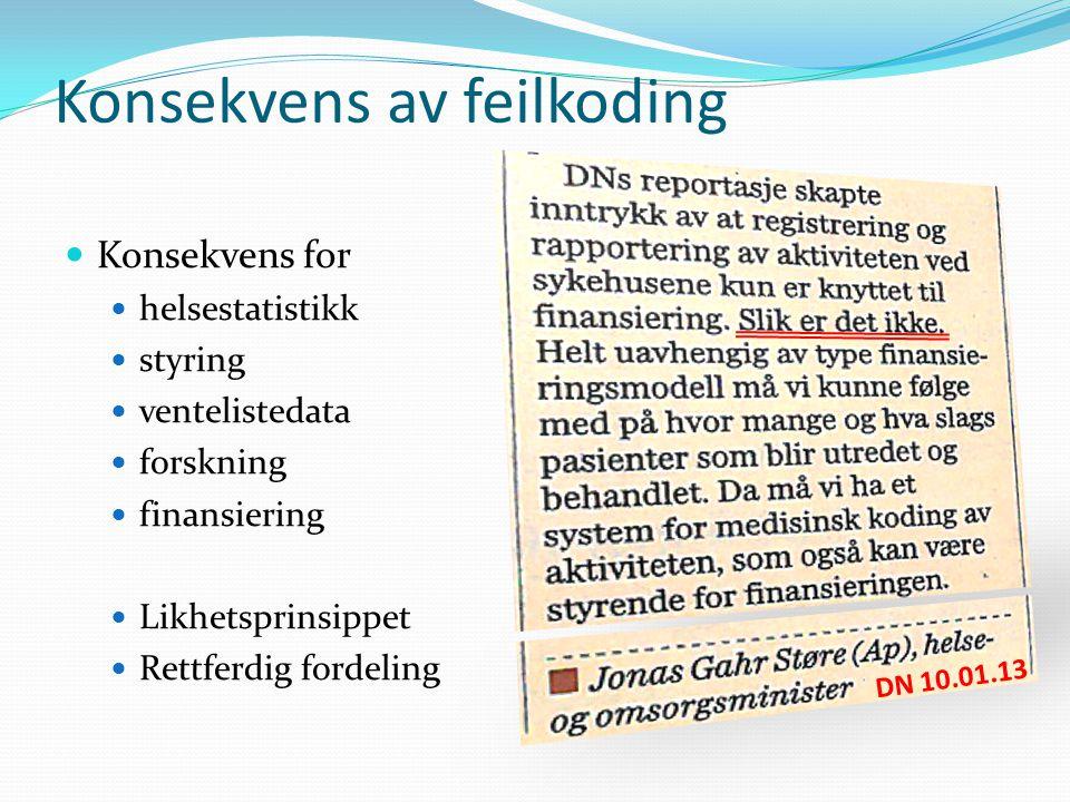 Konsekvens av feilkoding  Konsekvens for  helsestatistikk  styring  ventelistedata  forskning  finansiering  Likhetsprinsippet  Rettferdig fordeling DN 10.01.13