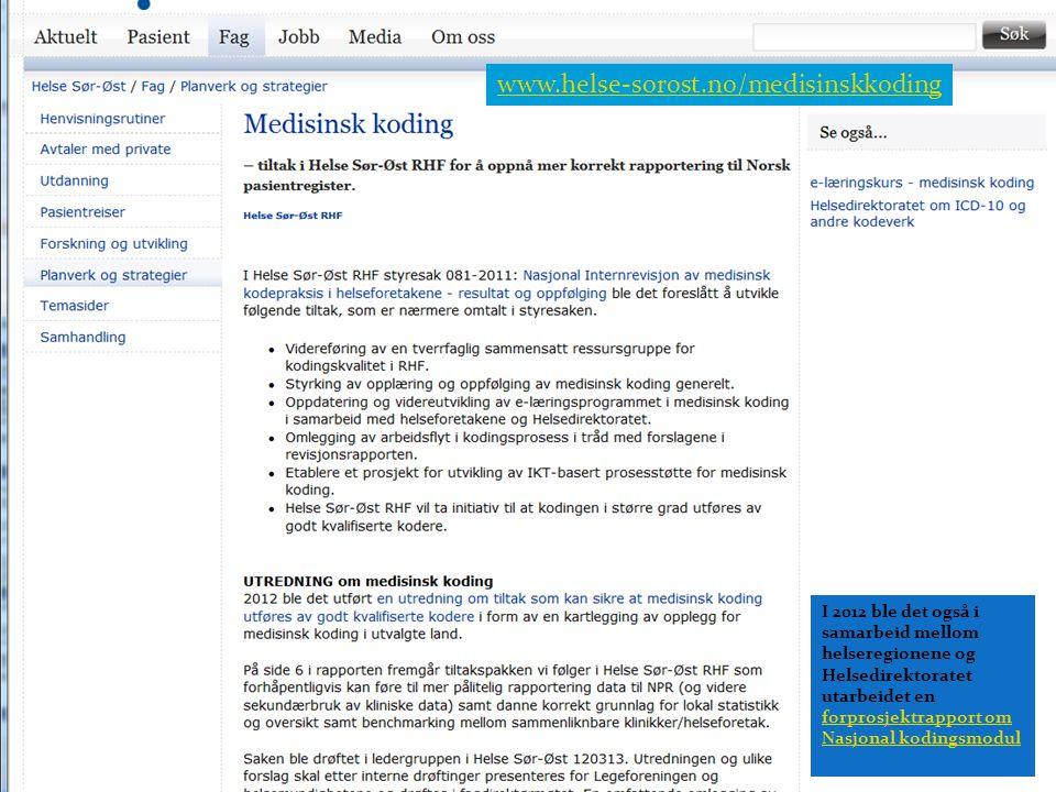 www.helse-sorost.no/medisinskkoding I 2012 ble det også i samarbeid mellom helseregionene og Helsedirektoratet utarbeidet en forprosjektrapport om Nasjonal kodingsmodul forprosjektrapport om Nasjonal kodingsmodul