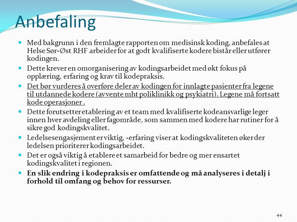 Anbefaling  Med bakgrunn i den fremlagte rapporten om medisinsk koding, anbefales at Helse Sør-Øst RHF arbeider for at godt kvalifiserte kodere bistår eller utfører kodingen.