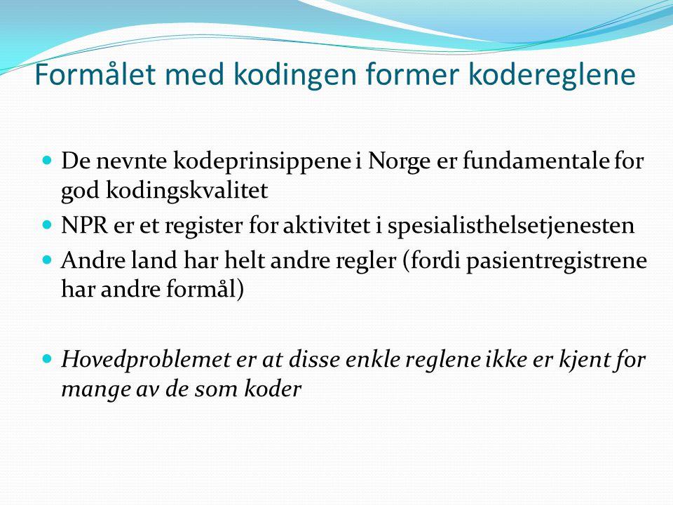 Formålet med kodingen former kodereglene  De nevnte kodeprinsippene i Norge er fundamentale for god kodingskvalitet  NPR er et register for aktivitet i spesialisthelsetjenesten  Andre land har helt andre regler (fordi pasientregistrene har andre formål)  Hovedproblemet er at disse enkle reglene ikke er kjent for mange av de som koder