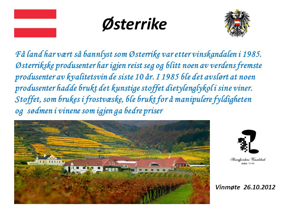 Få land har vært så bannlyst som Østerrike var etter vinskandalen i 1985. Østerrikske produsenter har igjen reist seg og blitt noen av verdens fremste