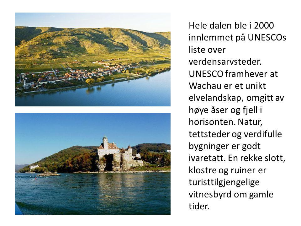 Hele dalen ble i 2000 innlemmet på UNESCOs liste over verdensarvsteder. UNESCO framhever at Wachau er et unikt elvelandskap, omgitt av høye åser og fj
