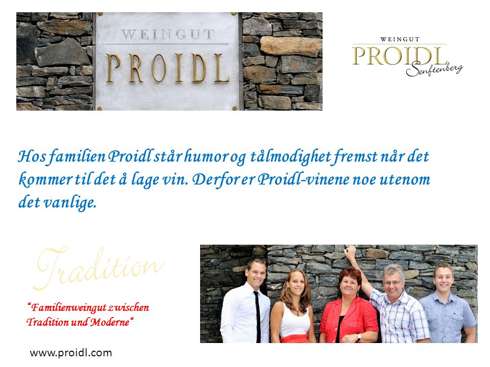 """""""Familienweingut zwischen Tradition und Moderne"""" Hos familien Proidl står humor og tålmodighet fremst når det kommer til det å lage vin. Derfor er Pro"""