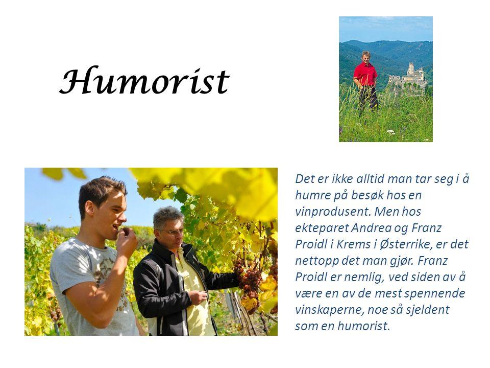 Humorist Det er ikke alltid man tar seg i å humre på besøk hos en vinprodusent. Men hos ekteparet Andrea og Franz Proidl i Krems i Østerrike, er det n
