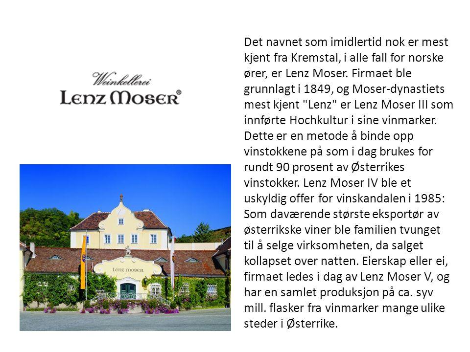 Det navnet som imidlertid nok er mest kjent fra Kremstal, i alle fall for norske ører, er Lenz Moser. Firmaet ble grunnlagt i 1849, og Moser-dynastiet