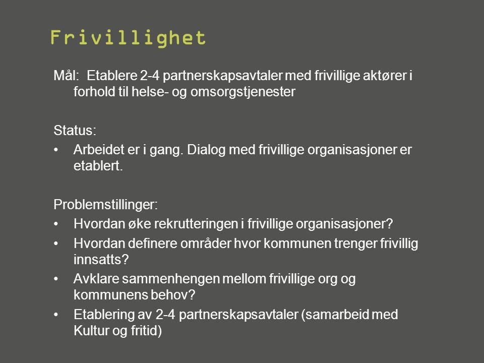 Frivillighet Mål: Etablere 2-4 partnerskapsavtaler med frivillige aktører i forhold til helse- og omsorgstjenester Status: •Arbeidet er i gang. Dialog