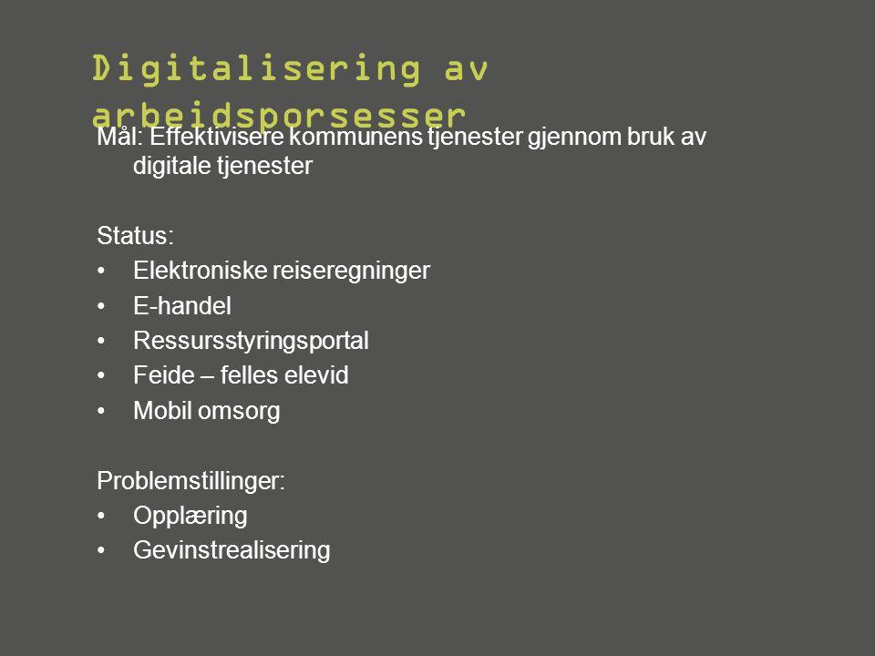 Digitalisering av arbeidsporsesser Mål: Effektivisere kommunens tjenester gjennom bruk av digitale tjenester Status: •Elektroniske reiseregninger •E-h