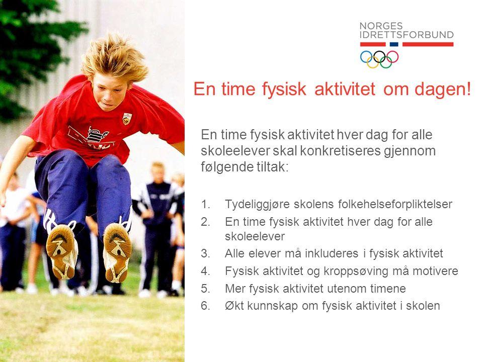 En time fysisk aktivitet om dagen! En time fysisk aktivitet hver dag for alle skoleelever skal konkretiseres gjennom følgende tiltak: 1.Tydeliggjøre s