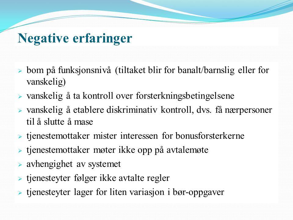 Negative erfaringer  bom på funksjonsnivå (tiltaket blir for banalt/barnslig eller for vanskelig)  vanskelig å ta kontroll over forsterkningsbetinge