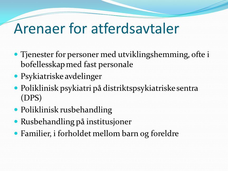 Arenaer for atferdsavtaler  Tjenester for personer med utviklingshemming, ofte i bofellesskap med fast personale  Psykiatriske avdelinger  Poliklin
