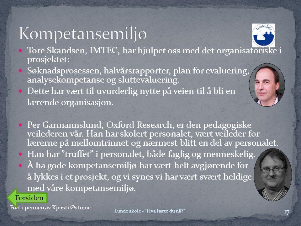  Tore Skandsen, IMTEC, har hjulpet oss med det organisatoriske i prosjektet:  Søknadsprosessen, halvårsrapporter, plan for evaluering, analysekompet