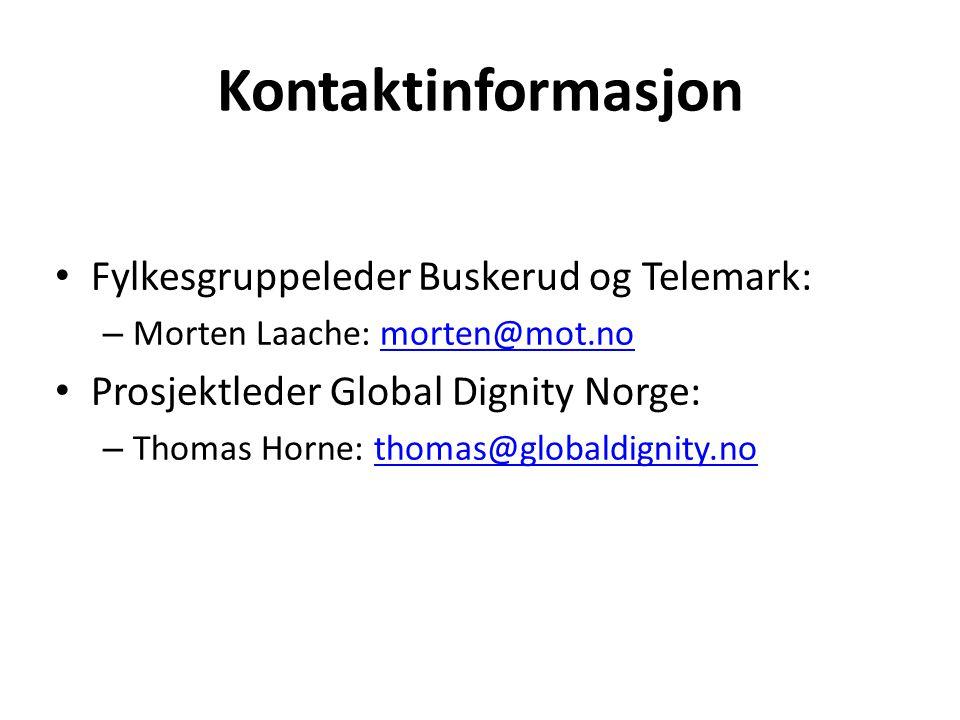 Kontaktinformasjon • Fylkesgruppeleder Buskerud og Telemark: – Morten Laache: morten@mot.nomorten@mot.no • Prosjektleder Global Dignity Norge: – Thomas Horne: thomas@globaldignity.nothomas@globaldignity.no