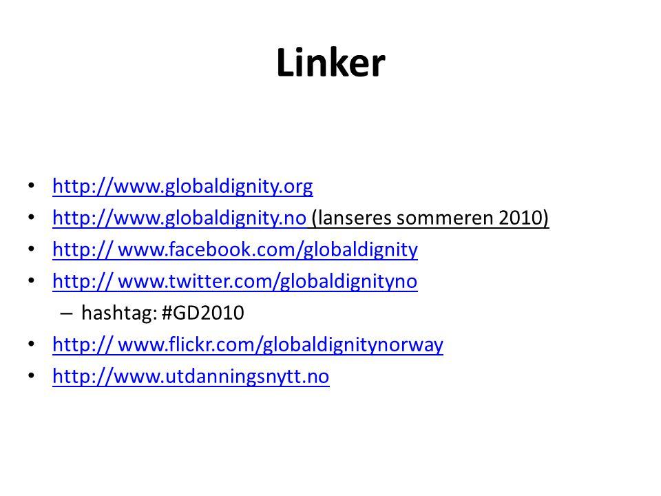 Linker • http://www.globaldignity.org http://www.globaldignity.org • http://www.globaldignity.no (lanseres sommeren 2010) http://www.globaldignity.no • http:// www.facebook.com/globaldignity http:// www.facebook.com/globaldignity • http:// www.twitter.com/globaldignityno http:// www.twitter.com/globaldignityno – hashtag: #GD2010 • http:// www.flickr.com/globaldignitynorway http:// www.flickr.com/globaldignitynorway • http://www.utdanningsnytt.no http://www.utdanningsnytt.no