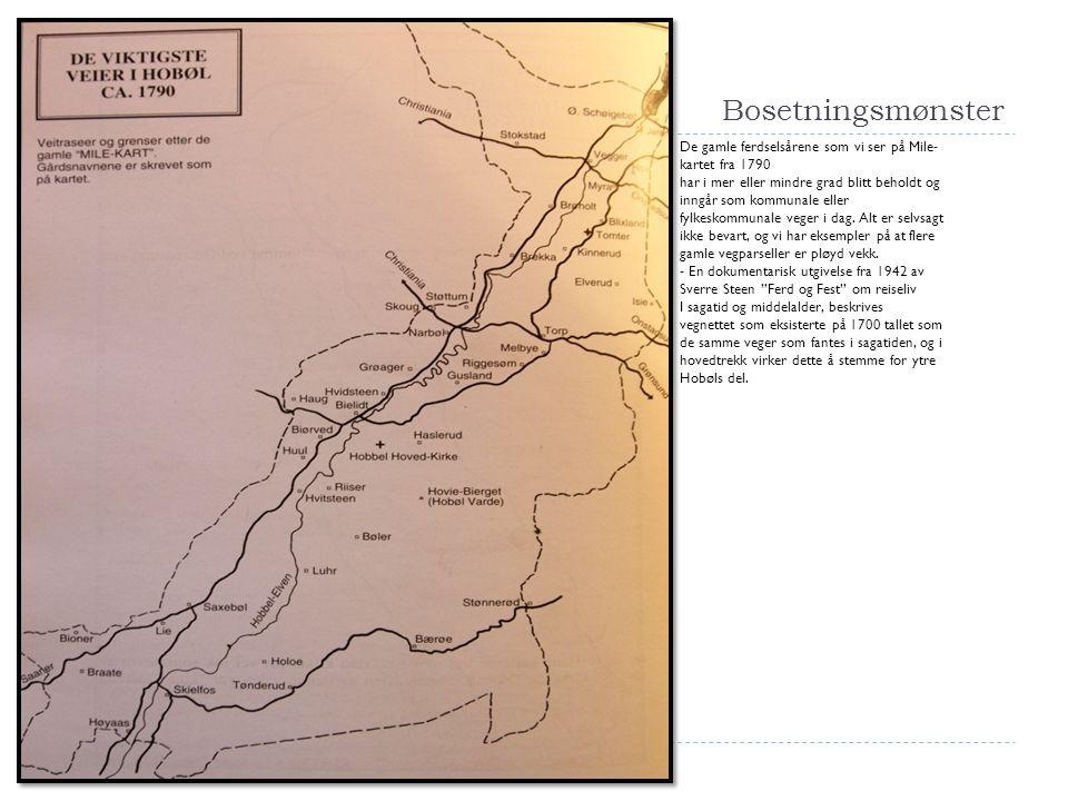 Bosetningsmønster De gamle ferdselsårene som vi ser på Mile- kartet fra 1790 har i mer eller mindre grad blitt beholdt og inngår som kommunale eller f