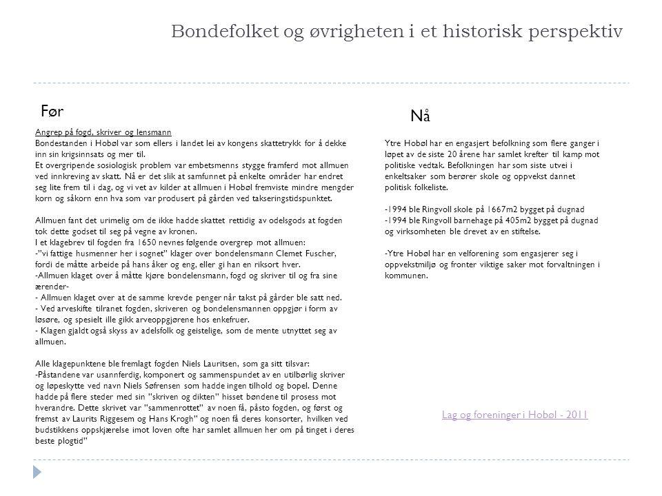 Bondefolket og øvrigheten i et historisk perspektiv Angrep på fogd, skriver og lensmann Bondestanden i Hobøl var som ellers i landet lei av kongens sk