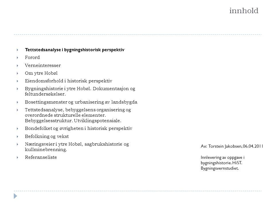 innhold  Tettstedsanalyse i bygningshistorisk perspektiv  Forord  Verneinteresser  Om ytre Hobøl  Eiendomsforhold i historisk perspektiv  Bygnin