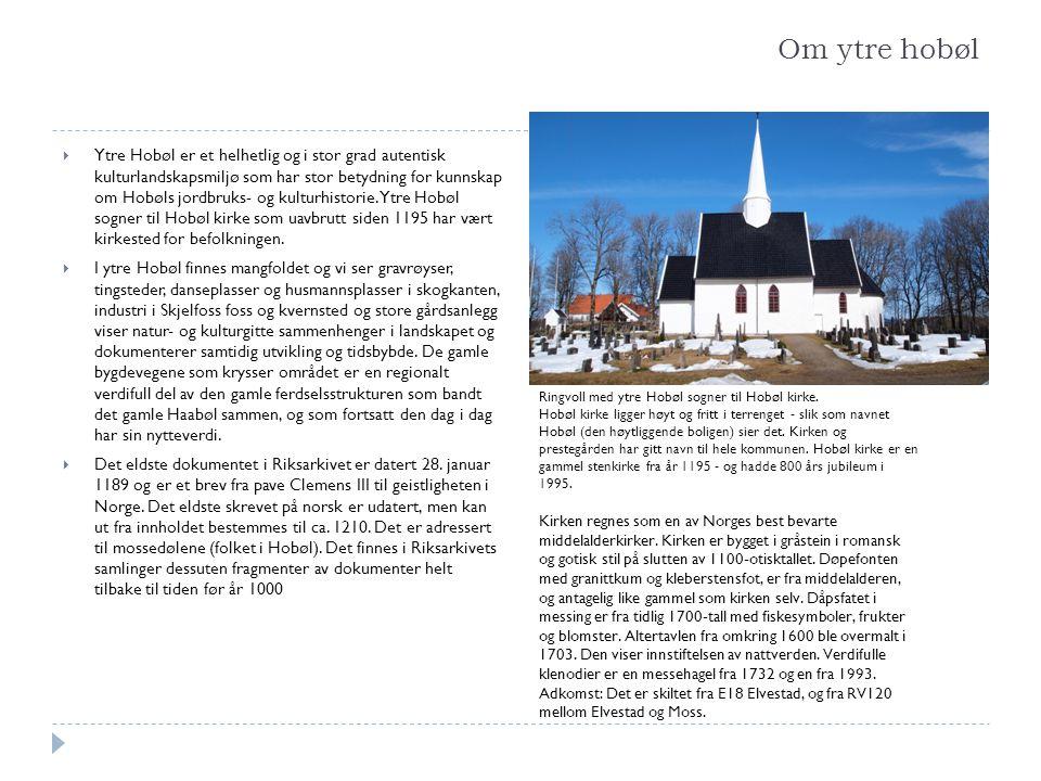 Om ytre hobøl  Ytre Hobøl er et helhetlig og i stor grad autentisk kulturlandskapsmiljø som har stor betydning for kunnskap om Hobøls jordbruks- og k
