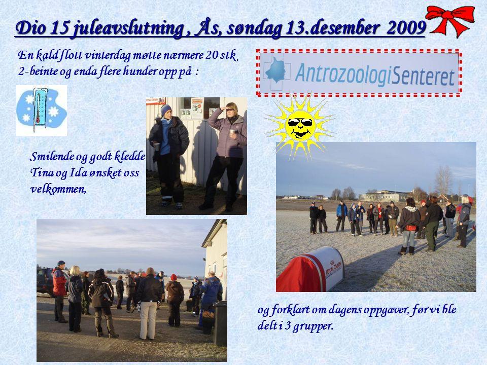 Dio 15 juleavslutning, Ås, søndag 13.desember 2009 En kald flott vinterdag møtte nærmere 20 stk 2-beinte og enda flere hunder opp på : Smilende og god