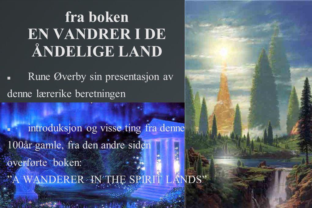 fra boken EN VANDRER I DE ÅNDELIGE LAND  Rune Øverby sin presentasjon av denne lærerike beretningen  introduksjon og visse ting fra denne 100år gaml