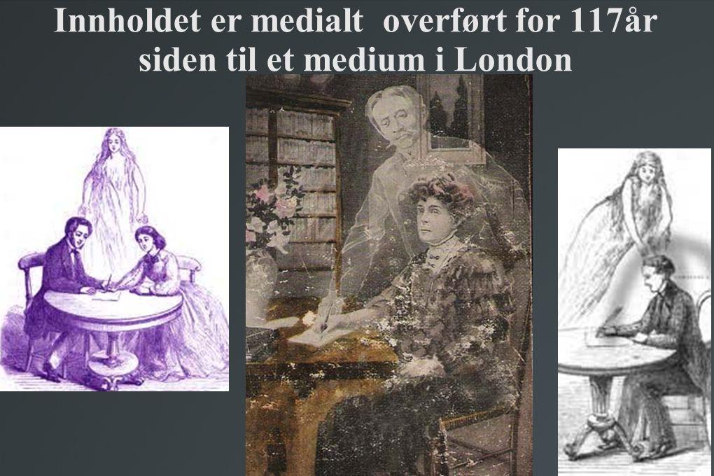 Innholdet er medialt overført for 117år siden til et medium i London