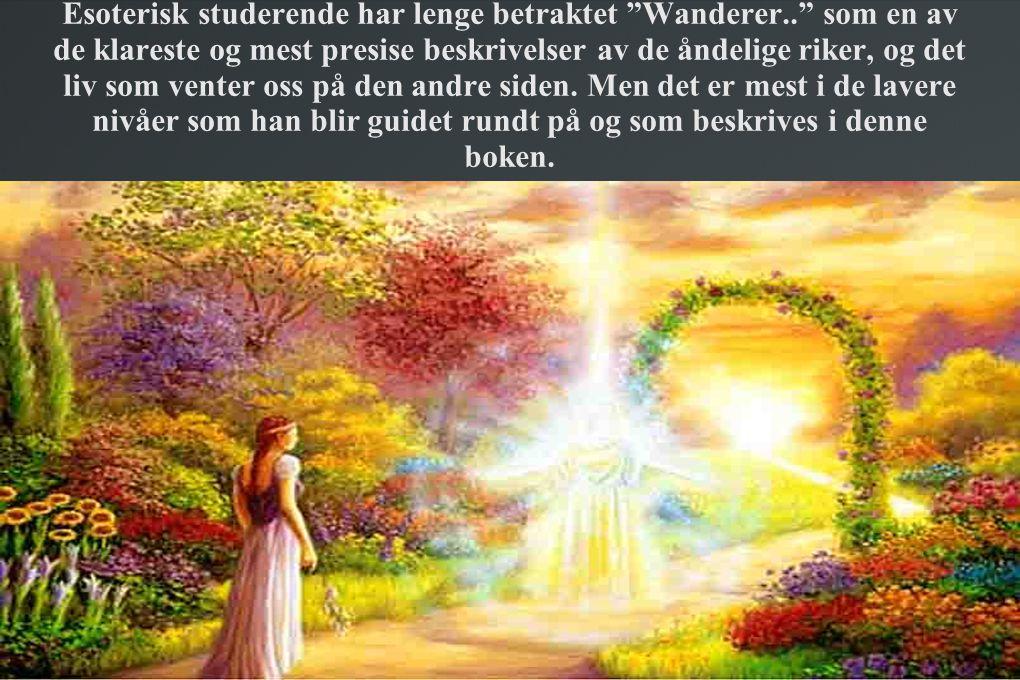 """Esoterisk studerende har lenge betraktet """"Wanderer.."""" som en av de klareste og mest presise beskrivelser av de åndelige riker, og det liv som venter o"""