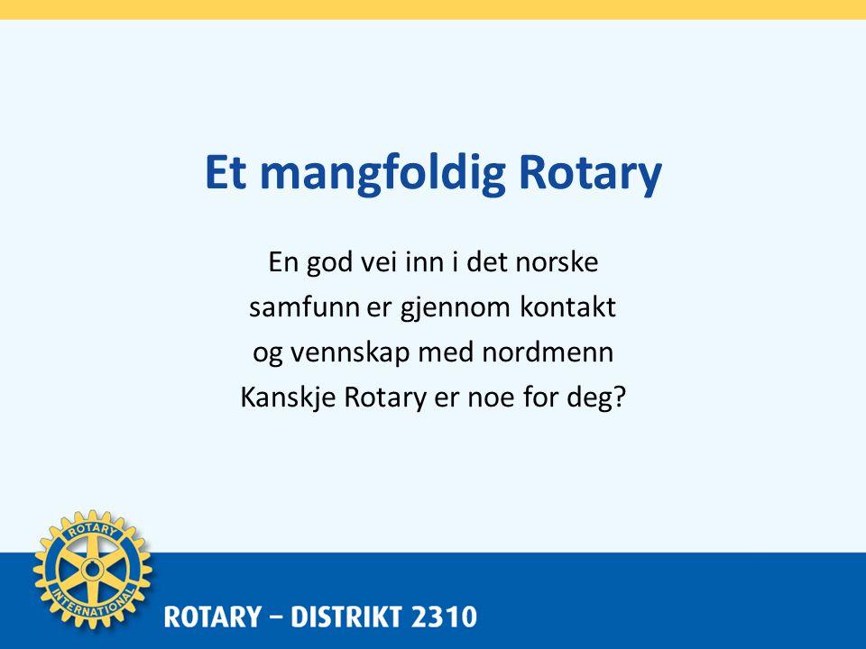 Hvorfor Rotary.• Du får et personlig nettverk på tvers av yrkesgrenser og alder.