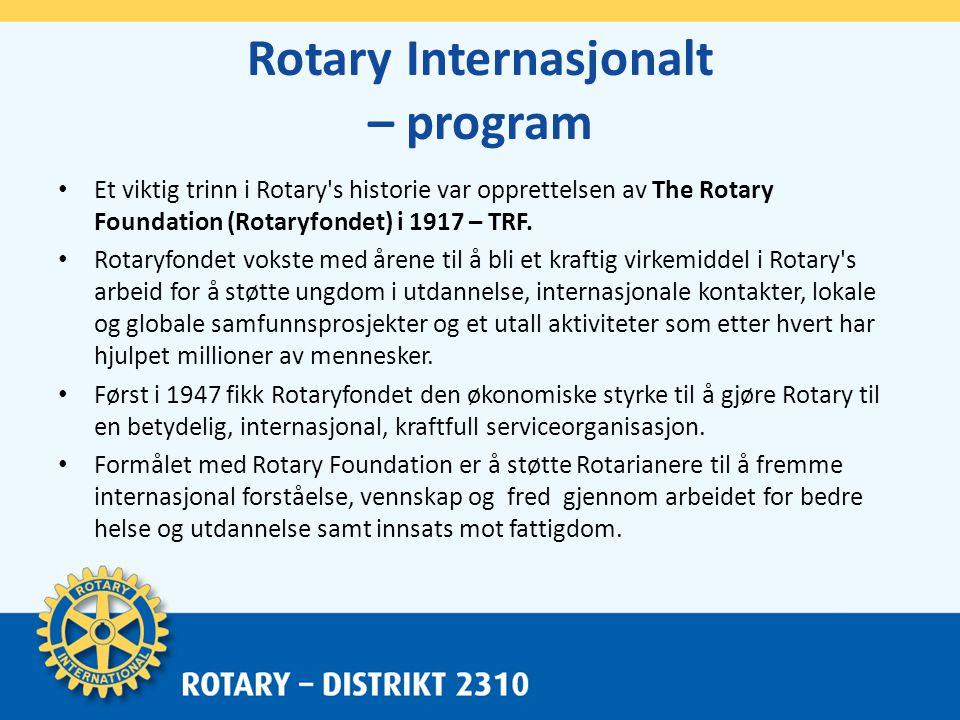 Rotary Internasjonalt – program • Et viktig trinn i Rotary s historie var opprettelsen av The Rotary Foundation (Rotaryfondet) i 1917 – TRF.