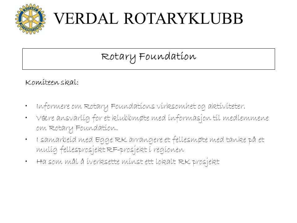 VERDAL ROTARYKLUBB Rotary Foundation Komiteen skal: •Informere om Rotary Foundations virksomhet og aktiviteter. •Være ansvarlig for et klubbmøte med i