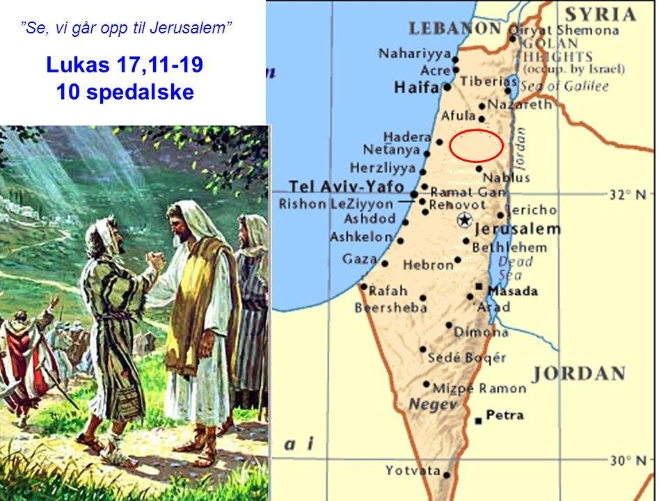 """""""Se, vi går opp til Jerusalem"""" Lukas 17,11-19 10 spedalske"""