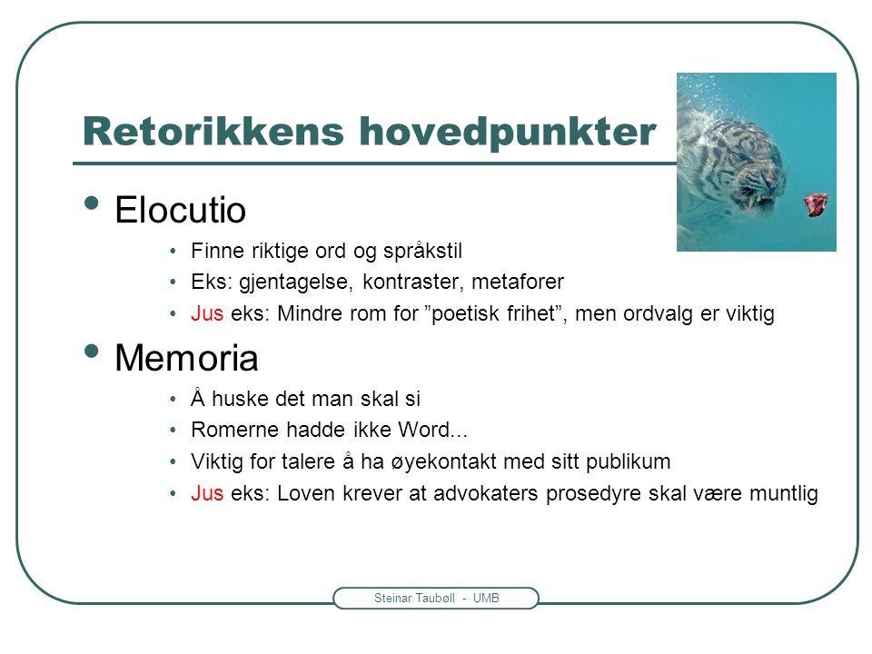 Steinar Taubøll - UMB Retorikkens hovedpunkter • Elocutio •Finne riktige ord og språkstil •Eks: gjentagelse, kontraster, metaforer •Jus eks: Mindre ro