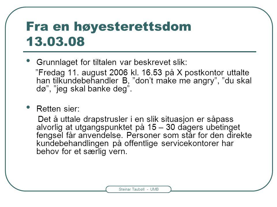 """Steinar Taubøll - UMB Fra en høyesterettsdom 13.03.08 • Grunnlaget for tiltalen var beskrevet slik: """"Fredag 11. august 2006 kl. 16.53 på X postkontor"""