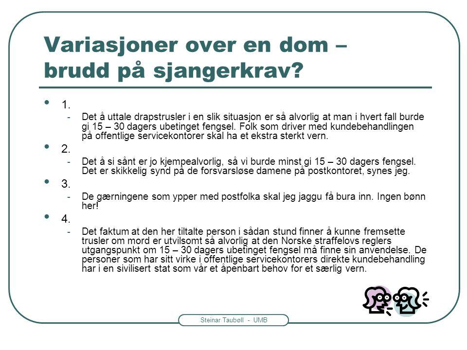 Steinar Taubøll - UMB Variasjoner over en dom – brudd på sjangerkrav? • 1. -Det å uttale drapstrusler i en slik situasjon er så alvorlig at man i hver