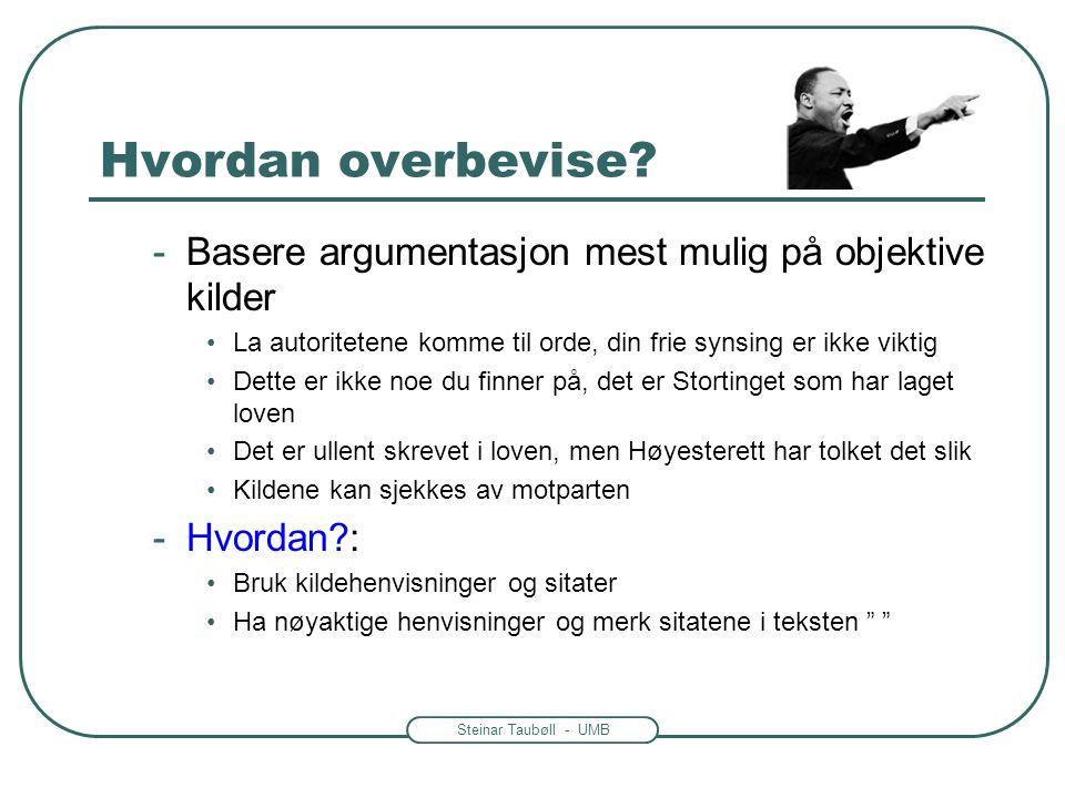 Steinar Taubøll - UMB Hvordan overbevise? -Basere argumentasjon mest mulig på objektive kilder •La autoritetene komme til orde, din frie synsing er ik
