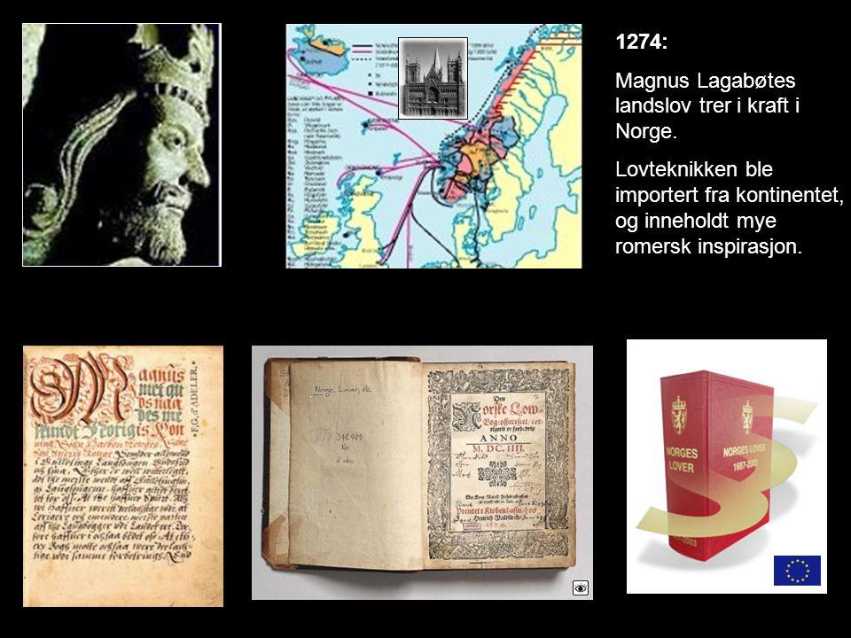 1274: Magnus Lagabøtes landslov trer i kraft i Norge. Lovteknikken ble importert fra kontinentet, og inneholdt mye romersk inspirasjon.