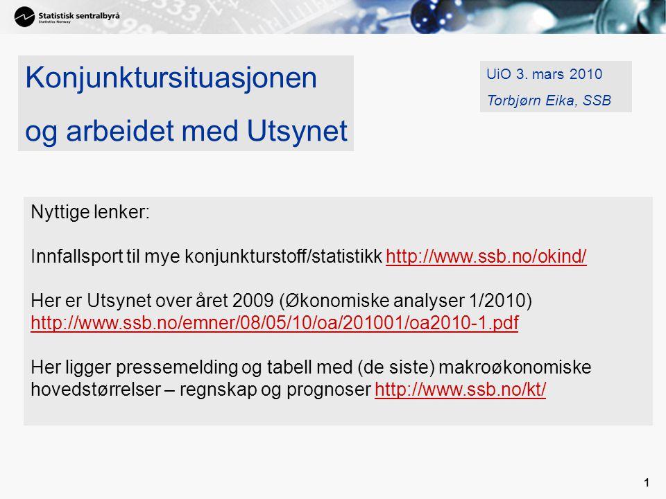 1 UiO 3. mars 2010 Torbjørn Eika, SSB Konjunktursituasjonen og arbeidet med Utsynet Nyttige lenker: Innfallsport til mye konjunkturstoff/statistikk ht