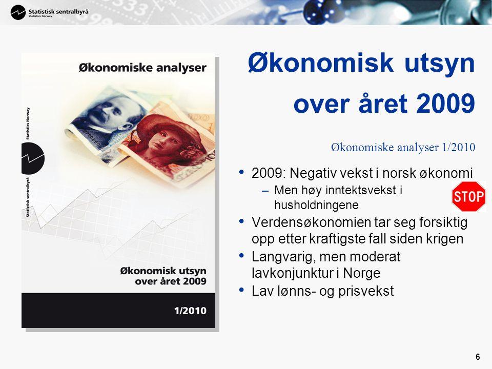 6 • 2009: Negativ vekst i norsk økonomi –Men høy inntektsvekst i husholdningene • Verdensøkonomien tar seg forsiktig opp etter kraftigste fall siden k