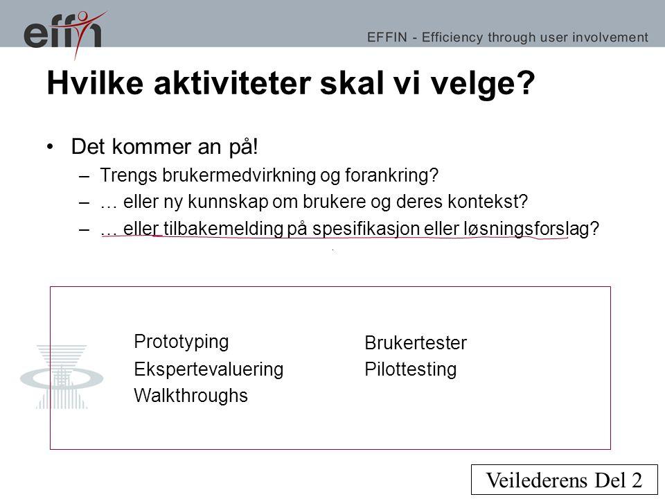 Hvilke aktiviteter skal vi velge? •Det kommer an på! –Trengs brukermedvirkning og forankring? –… eller ny kunnskap om brukere og deres kontekst? –… el