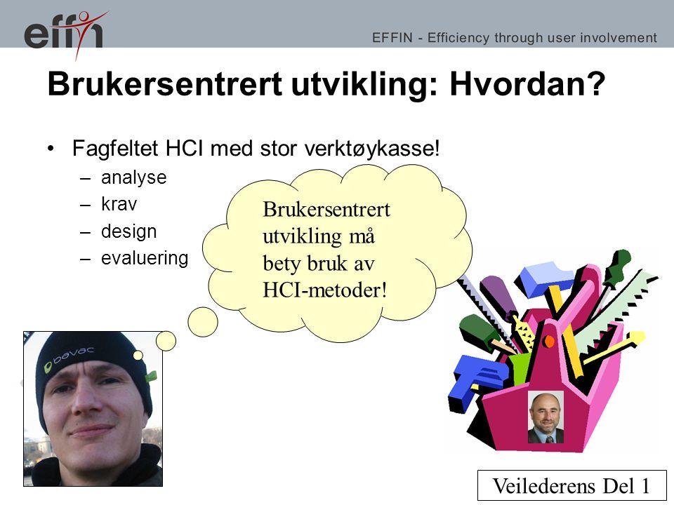 Brukersentrert utvikling: Hvordan? •Fagfeltet HCI med stor verktøykasse! –analyse –krav –design –evaluering Brukersentrert utvikling må bety bruk av H