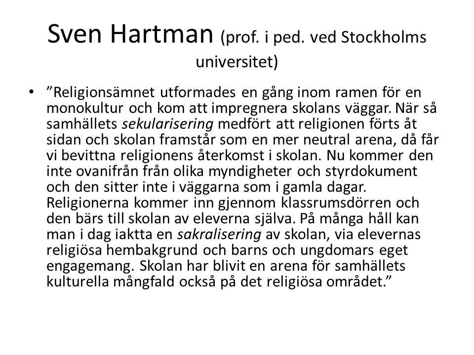 """Sven Hartman (prof. i ped. ved Stockholms universitet) • """"Religionsämnet utformades en gång inom ramen för en monokultur och kom att impregnera skolan"""