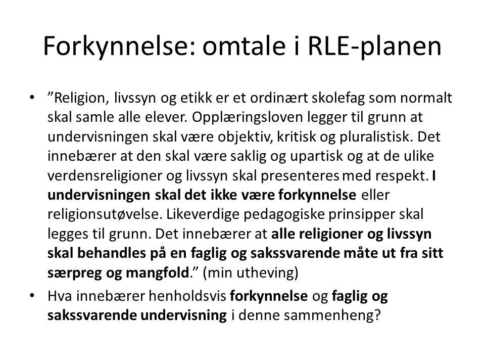 """Forkynnelse: omtale i RLE-planen • """"Religion, livssyn og etikk er et ordinært skolefag som normalt skal samle alle elever. Opplæringsloven legger til"""