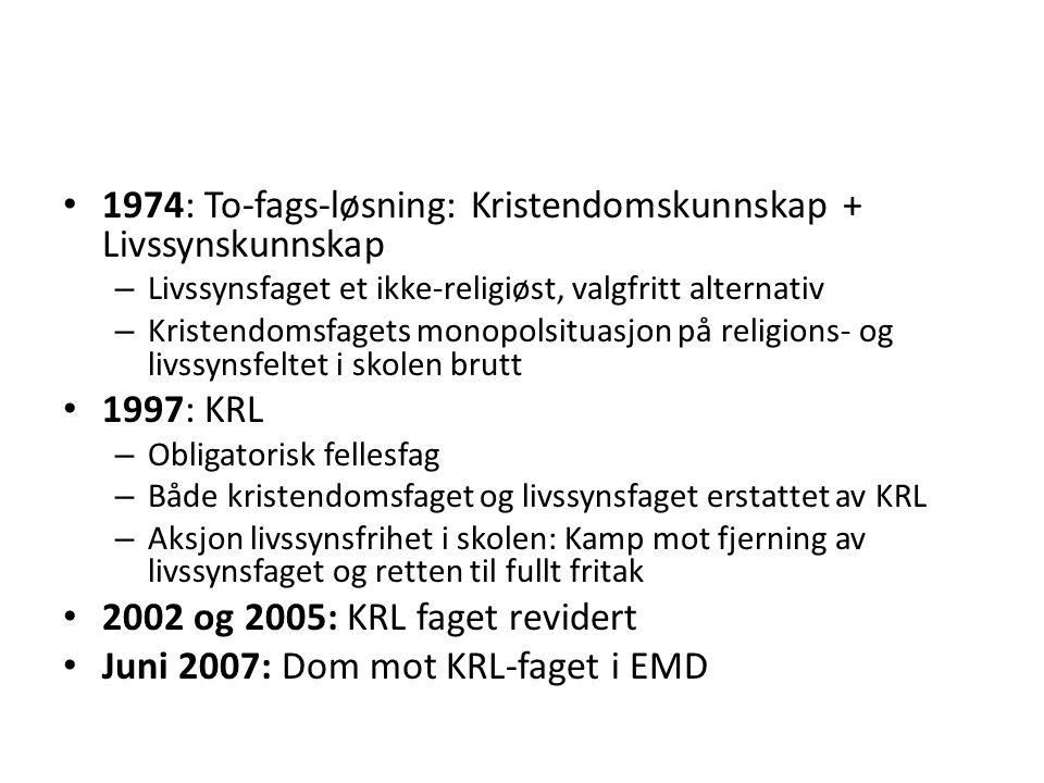 • 1974: To-fags-løsning: Kristendomskunnskap + Livssynskunnskap – Livssynsfaget et ikke-religiøst, valgfritt alternativ – Kristendomsfagets monopolsit
