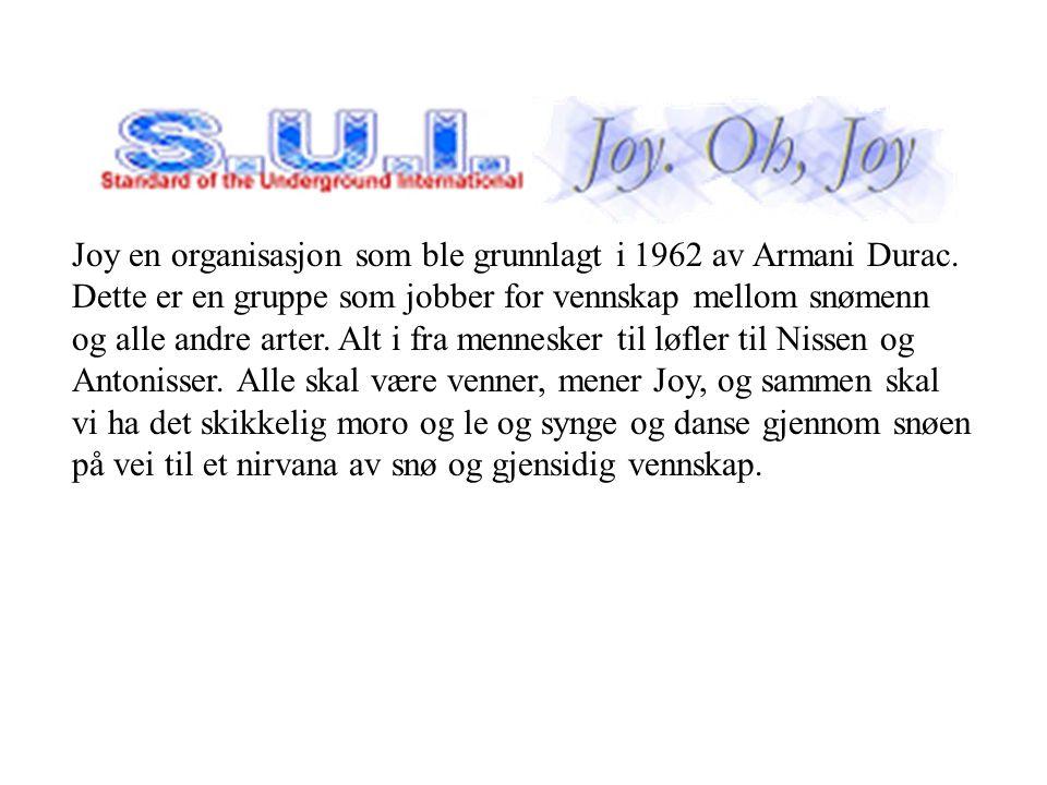Joy. Oh, Joy Joy en organisasjon som ble grunnlagt i 1962 av Armani Durac. Dette er en gruppe som jobber for vennskap mellom snømenn og alle andre art